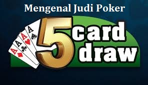 Mengenal Judi Poker 5 Draw Card